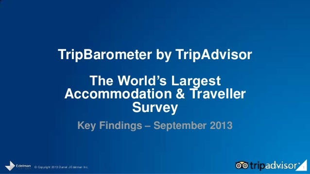© Copyright 2013 Daniel J Edelman Inc. Intelligent Engagement 1 TripBarometer by TripAdvisor The World's Largest Accommoda...