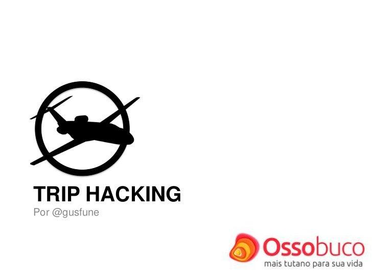 TRIP HACKING<br />Por @gusfune<br />