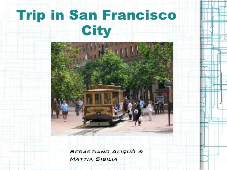 Trip in San Francisco         City      Sebastiano Aliquò &      Mattia Sibilia