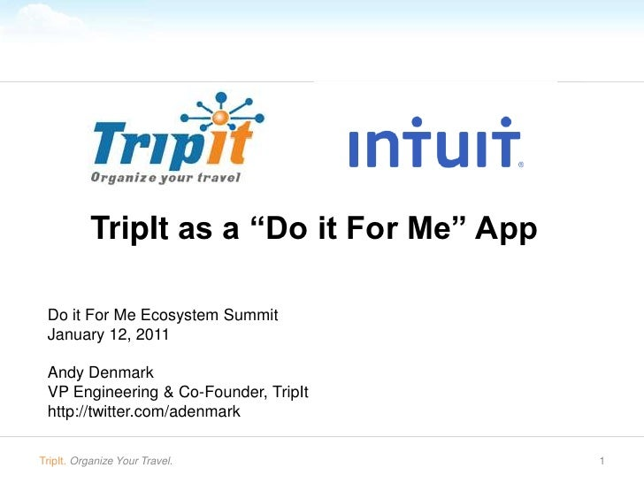 """1<br />TripIt as a """"Do it For Me"""" App<br />Do it For Me Ecosystem Summit<br />January 12, 2011<br />Andy Denmark<br />VP E..."""