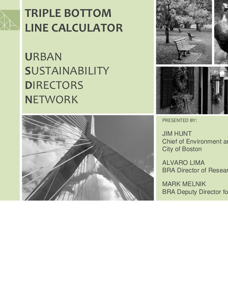 TRIPLE BOTTOM LINE CALCULATOR URBAN SUSTAINABILITY DIRECTORS NETWORK                   PRESENTED BY:                   JIM...