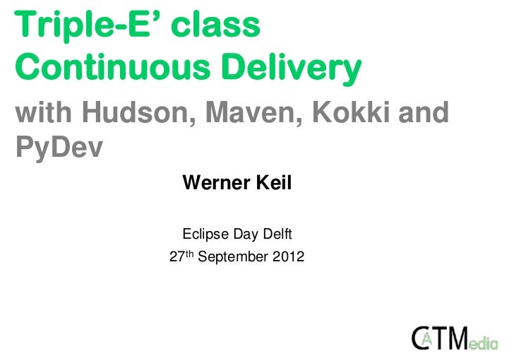 Triple-E'class Continuous Delivery with Hudson, Maven, Kokki and PyDev