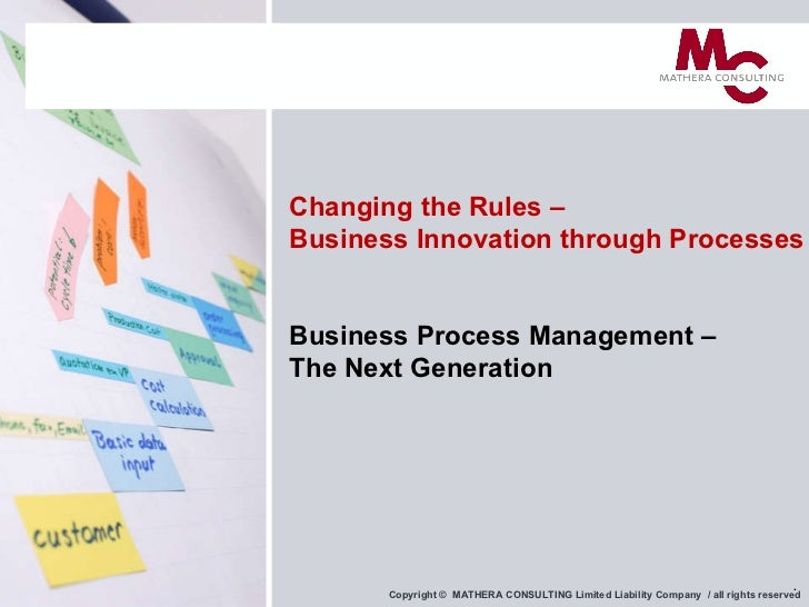 Changing the Rules – Business Innovation through Processes Business Process Management –  The Next Generation