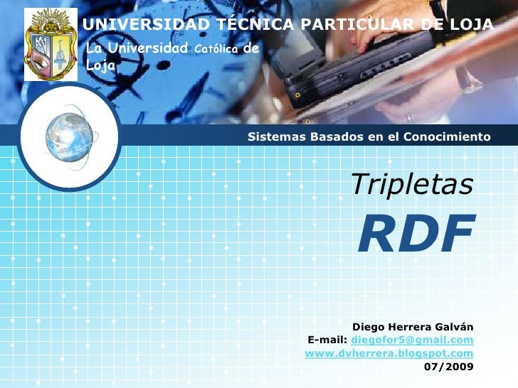 TripletasRDF<br />UNIVERSIDAD TÉCNICA PARTICULAR DE LOJA<br />La Universidad Católica de Loja<br />Sistemas Basados en el ...