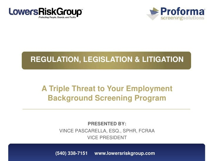 REGULATION, LEGISLATION & LITIGATION  A Triple Threat to Your Employment   Background Screening Program                PRE...