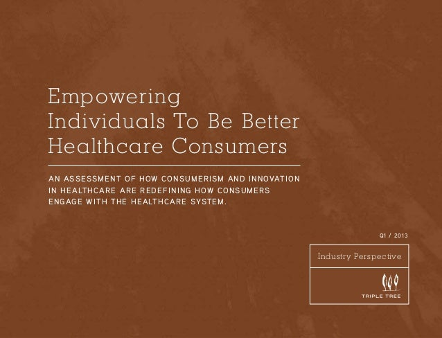 Empowering Individuals To Be Better Healthcare Consumers A n ass ess m e nt o f h ow con s um eris m an d in n ovation i n...