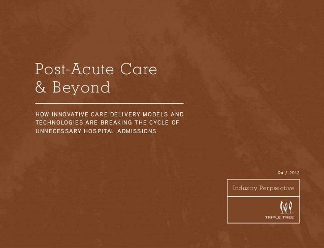 Post-Acute Care & Beyond How i n novat iv e c a r e del ivery model s an d t ec hn o lo g ies a r e breakin g th e cycl e ...