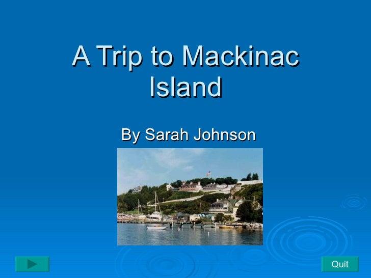 A Trip to Mackinac Island By Sarah Johnson Quit