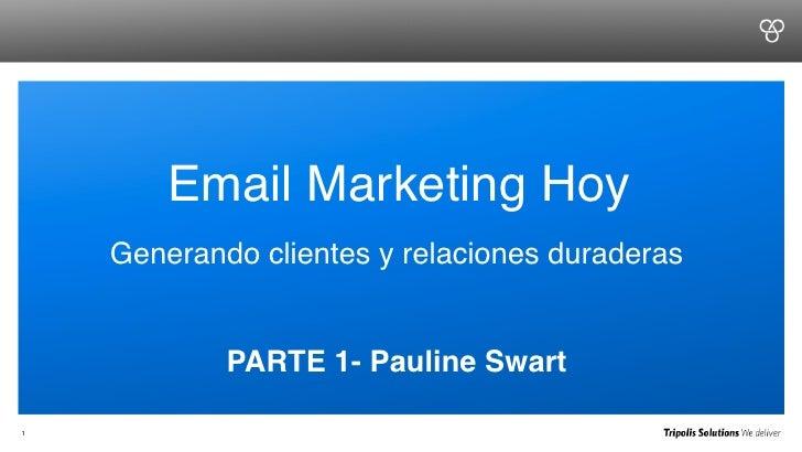 !Email Marketing Hoy!     Generando clientes y relaciones duraderas!                         !             PARTE 1- Paulin...