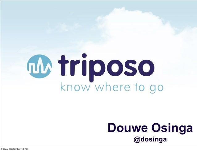 Douwe Osinga @dosinga Friday, September 13, 13