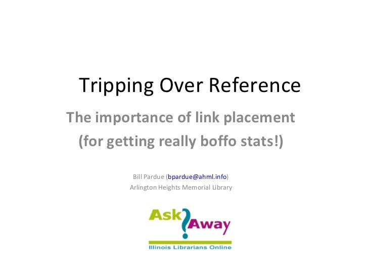 Tripping Over ReferenceThe importance of link placement (for getting really boffo stats!)          Bill Pardue (bpardue@ah...