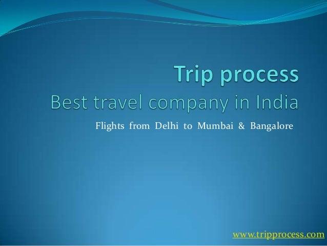 Flights from Delhi to Mumbai & Bangalore  www.tripprocess.com
