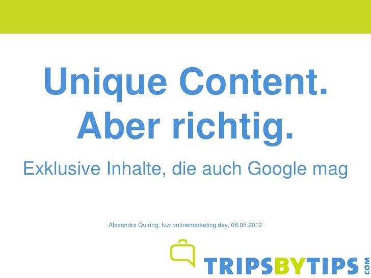 Unique Content.   Aber richtig.Exklusive Inhalte, die auch Google mag          Alexandra Quiring, fvw onlinemarketing day,...