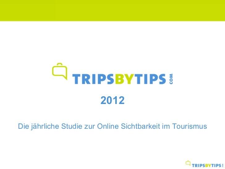 Tripsbytips.com                        2012Die jährliche Studie zur Online Sichtbarkeit im Tourismus