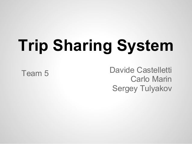 Trip Sharing SystemTeam 5     Davide Castelletti                Carlo Marin           Sergey Tulyakov