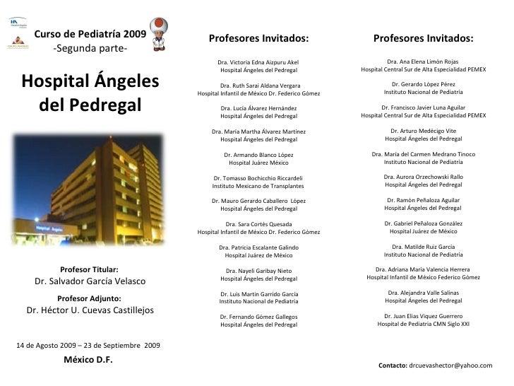 Curso de Pediatría 2009 -Segunda parte- 14 de Agosto 2009 – 23 de Septiembre  2009 México D.F. Hospital Ángeles del Pedreg...