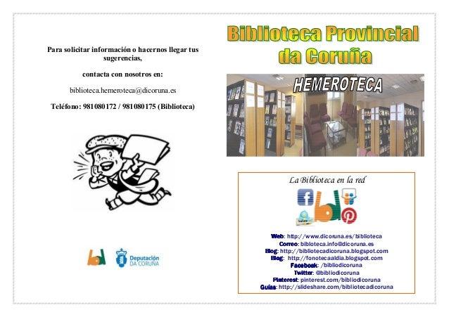 Para solicitar información o hacernos llegar tus sugerencias, contacta con nosotros en: biblioteca.hemeroteca@dicoruna.es ...