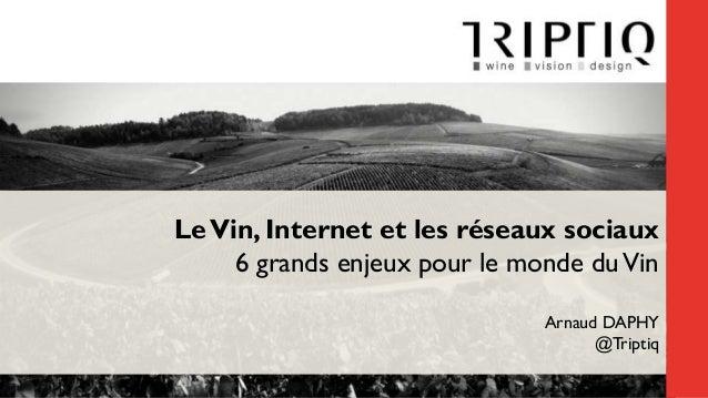 Le Vin, Internet et les réseaux sociaux 6 grands enjeux pour le monde du Vin Arnaud DAPHY @Triptiq