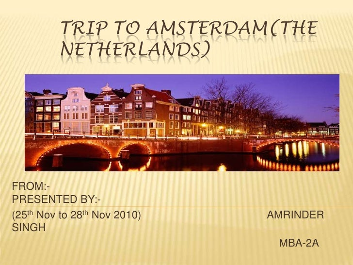 TRIP TO AMSTERDAM(the NETHERLANDs)<br />FROM:-                                                                            ...