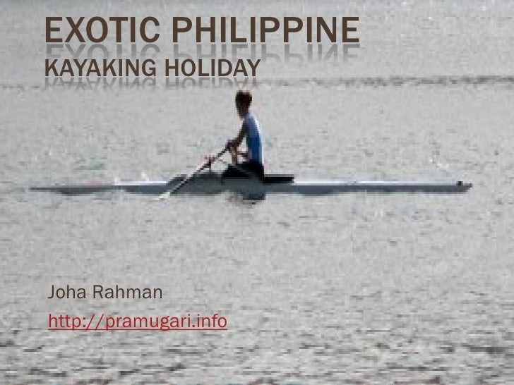 EXOTIC PHILIPPINE KAYAKING HOLIDAY     Joha Rahman http://pramugari.info