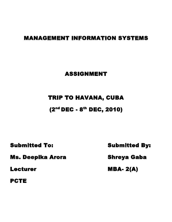 MANAGEMENT INFORMATION SYSTEMS<br />ASSIGNMENT<br />TRIP TO HAVANA, CUBA<br />(2nd DEC - 8th DEC, 2010)<br />Submitted To:...
