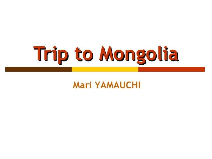 Trip to Mongolia Mari YAMAUCHI