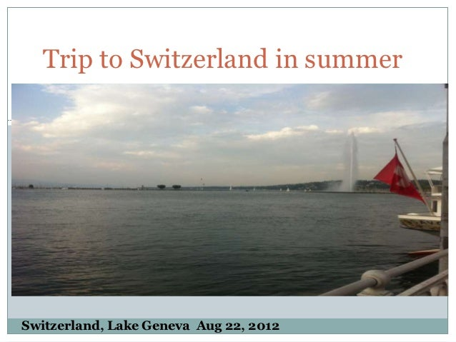 Trip to Switzerland in summerSwitzerland, Lake Geneva Aug 22, 2012