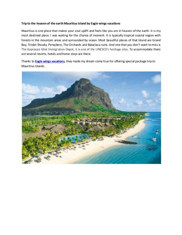 Trip to the heaven of the earth Mauritius Island by Eagle wings vacations Mauritius is one place that makes your soul upli...