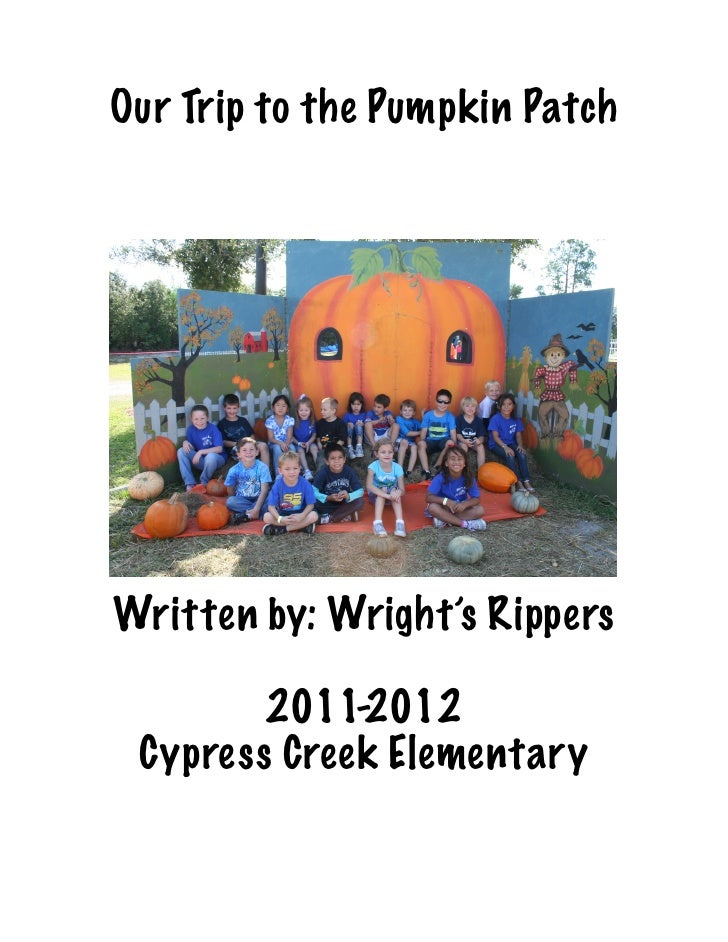 Our Trip to the Pumpkin PatchWritten by: Wright's Rippers        2011-2012 Cypress Creek Elementary