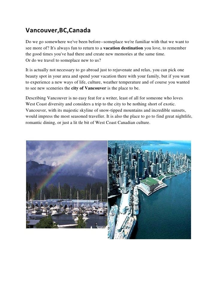 Vancouver,BC,Canada<br />Do we go somewhere we've been before--someplace we're familiar with that we want to see more of? ...