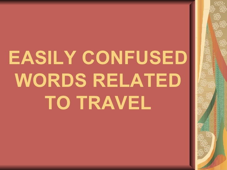 EASILY CONFUSED WORDS RELATED TO TRAVEL