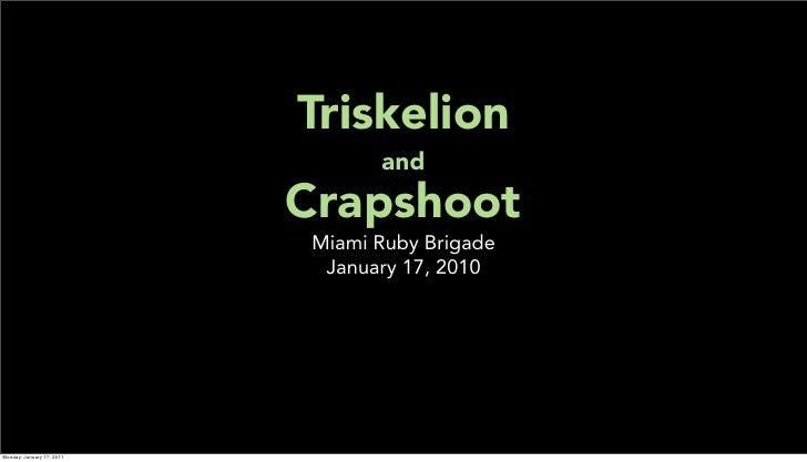 Triskelion and Crapshoot