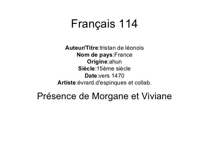 Français 114 Auteur/Titre :tristan de léonois Nom de pays :France Origine :ahun Siècle :15ème siècle Date :vers 1470 Artis...