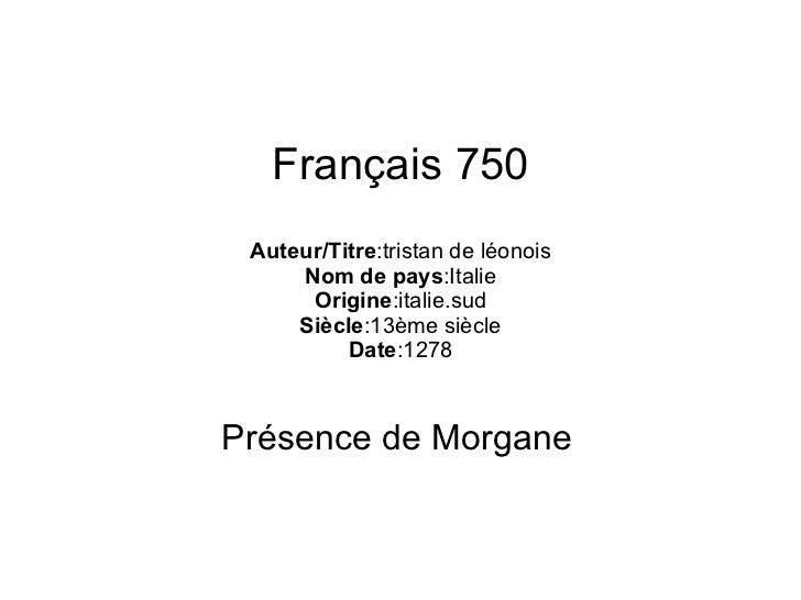 Français 750 Auteur/Titre :tristan de léonois Nom de pays :Italie Origine :italie.sud Siècle :13ème siècle Date :1278 Prés...