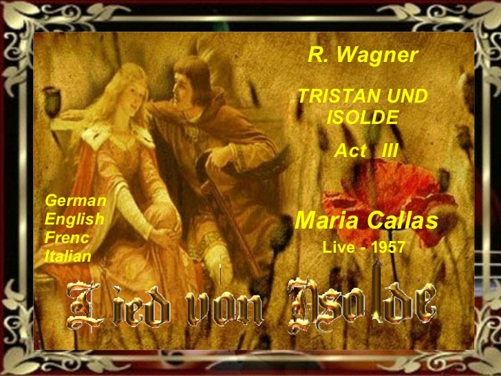 R. Wagner TRISTAN UND ISOLDE Act  III Maria Callas German  English  Frenc Italian Live - 1957