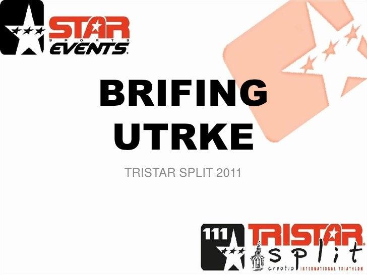 BRIFING UTRKE TRISTAR SPLIT 2011