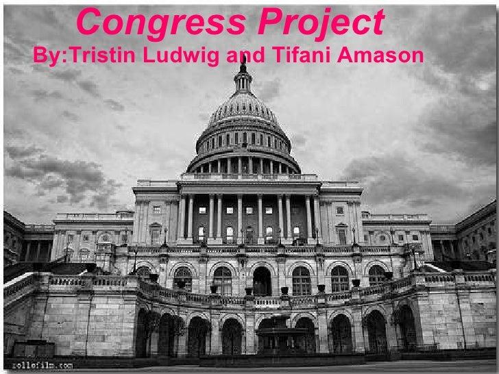 Congress Project By:Tristin Ludwig and Tifani Amason