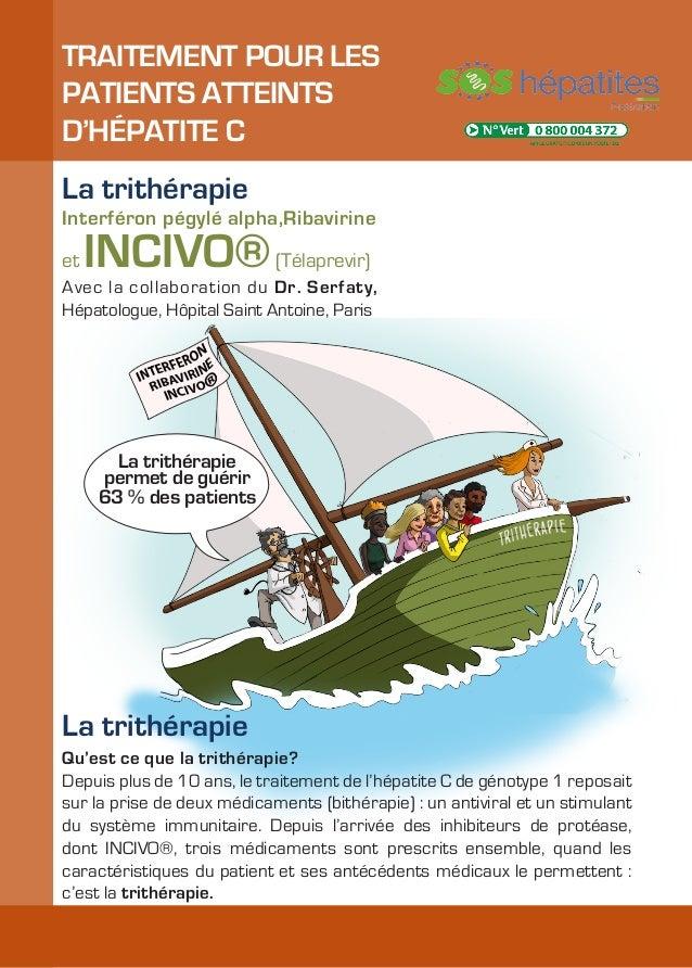 TRAITEMENT POUR LESPATIENTS ATTEINTSD'HÉPATITE CLa trithérapieInterféron pégylé alpha,Ribavirineet   INCIVO® (Télaprevir)A...