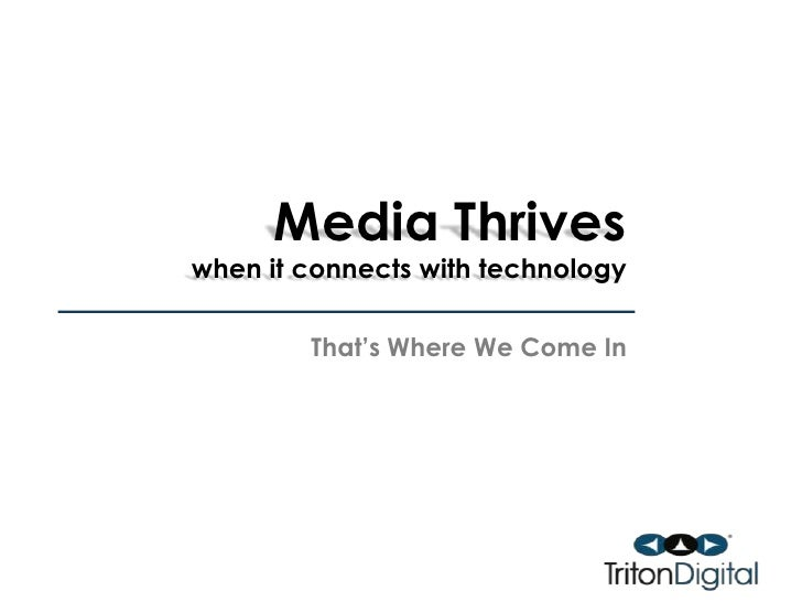 Media Thrives when it connects with technology<br />That's Where We Come In<br />