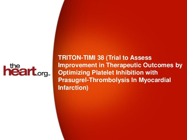 TRITON-TIMI 38 (Trial to AssessImprovement in Therapeutic Outcomes byOptimizing Platelet Inhibition withPrasugrel-Thrombol...