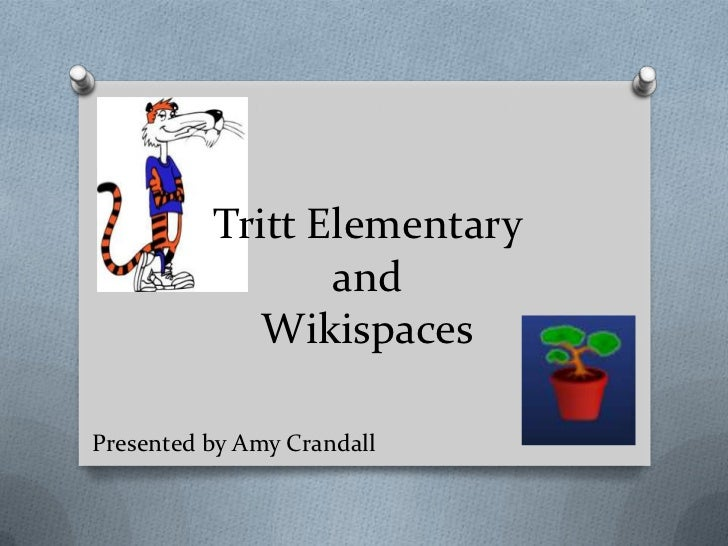 Tritt Elementary                 and             WikispacesPresented by Amy Crandall