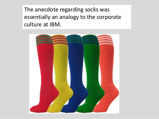 The anecdote regarding socks was essentially an analogy to the corporate culture at IBM.