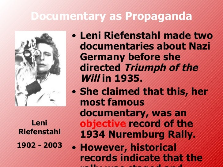 Documentary as Propaganda              • Leni Riefenstahl made two                documentaries about Nazi                ...