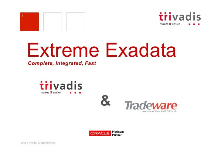 1     Extreme Exadata      Complete, Integrated, Fast                                    &2010 © Trivadis, Managed Services