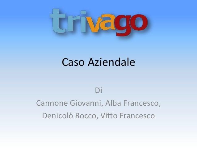Caso Aziendale               DiCannone Giovanni, Alba Francesco, Denicolò Rocco, Vitto Francesco