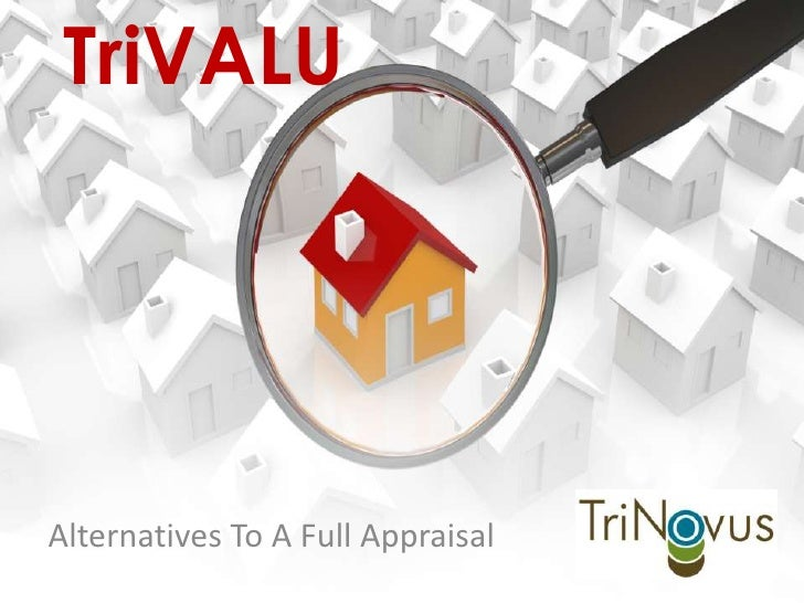 TriVALU<br />Alternatives To A Full Appraisal<br />