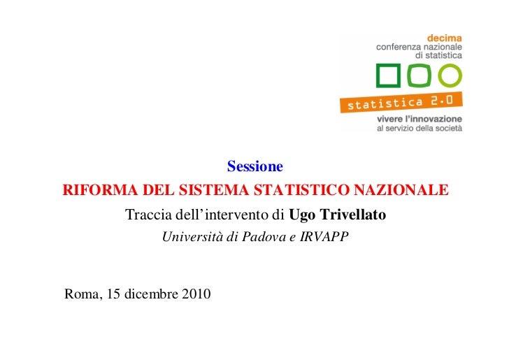 SessioneRIFORMA DEL SISTEMA STATISTICO NAZIONALE         Traccia dell'intervento di Ugo Trivellato              Università...