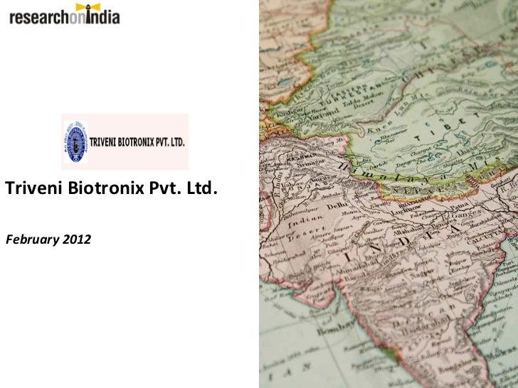 Triveni Biotronix Pvt. Ltd.February 2012