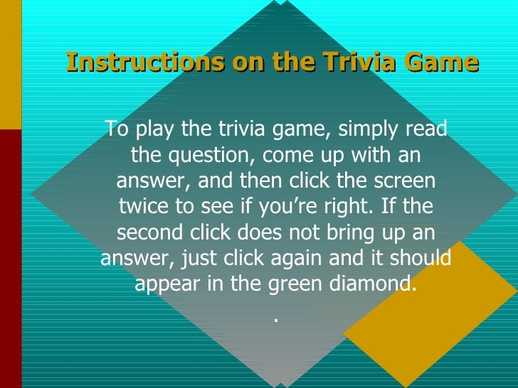 Instructions on the Trivia Game To play the trivia game, simply read the question, come up with an answer, and then click ...