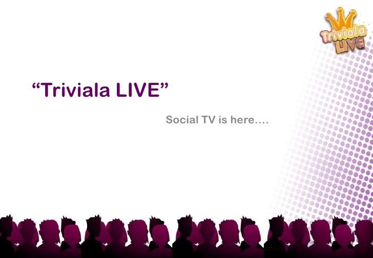 """Triviala LIVE""<br />Social TV is here….<br />"